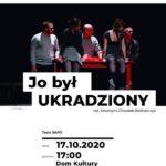 Jo był ukradziony - Teatr SAFO • Rybnik • 17.10.2020