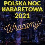 Polska Noc Kabaretowa 2021 •  Szczecin • 26.03.2021