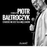 Piotr Bałtroczyk Stand-up: Starość nie jest dla mięczaków • Legionowo • 14.03.2021