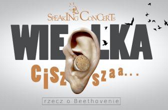 SPEAKING CONCERT - Wielka cisza, rzecz o Beethovenie