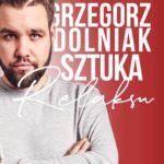 Grzegorz Dolniak - Sztuka Relaksu • Kraków • 07.12.2021