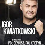 Igor Kwiatkowski - Pół geniusz pół kretyn • Białystok • 11.12.2021