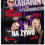 Łukasz Rybarski YES:) i artyści z Kabaretu pod Wyrwigroszem • Bydgoszcz •  06.03.2022